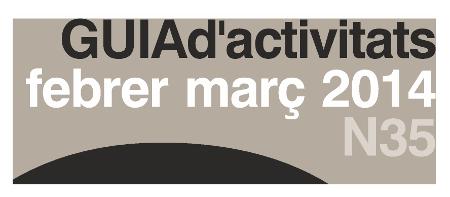 GUIA d'ACTIVITATS n.35 – Febrer – Març 2014
