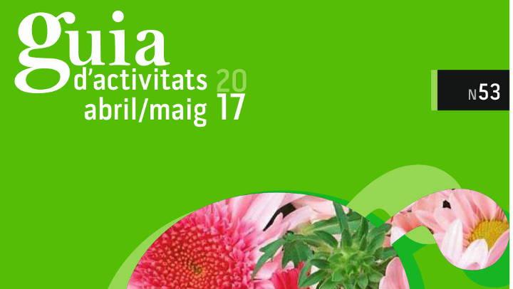 GUIA d'ACTIVITATS N.53 Abril – Maig 2017 |PUBLICACIÓ|